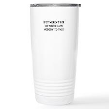Nobody To Pass Travel Mug