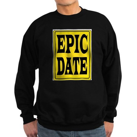 EPIC DATE Sweatshirt