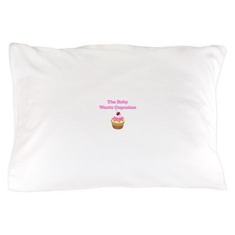 THE BABY WANTS A CUPCAKE Pillow Case