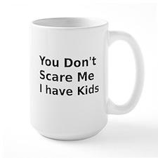 You Dont Scare Me I have Kids Mug
