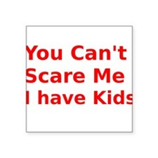 "You Cant Scare Me I have Kids Square Sticker 3"" x"