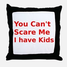 You Cant Scare Me I have Kids Throw Pillow