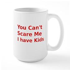 You Cant Scare Me I have Kids Mug
