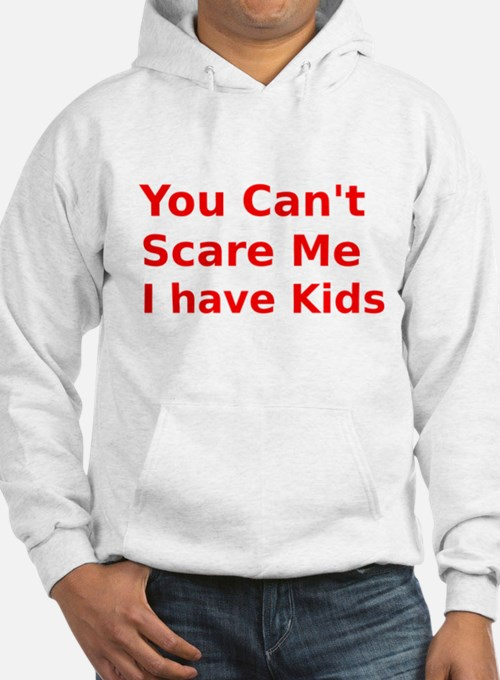 You Cant Scare Me I have Kids Hoodie