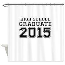HIGH SCHOOL GRADUATE 2015 Shower Curtain