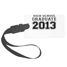 HIGH SCHOOL GRADUATE 2013 Luggage Tag