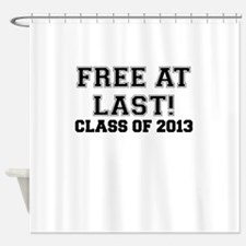 FREE AT LAST CLASS OF 2013 Shower Curtain