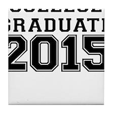 COLLEGE GRADUATE 2015 Tile Coaster