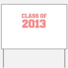 CLASS OF 2013 VARSITY PINK Yard Sign