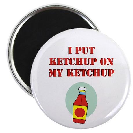 I put ketchup on my ketchup Magnet