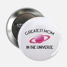 "Greatest Mom In The Universe 2.25"" Button"