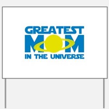 Greatest Mom In The Universe Yard Sign