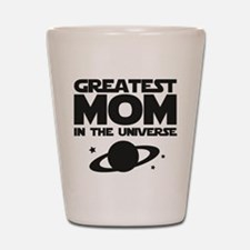 Greatest Mom In The Universe Shot Glass