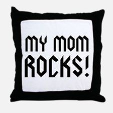 My Mom Rocks! Throw Pillow