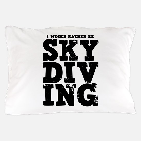 'Rather Be Skydiving' Pillow Case