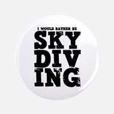"""'Rather Be Skydiving' 3.5"""" Button"""
