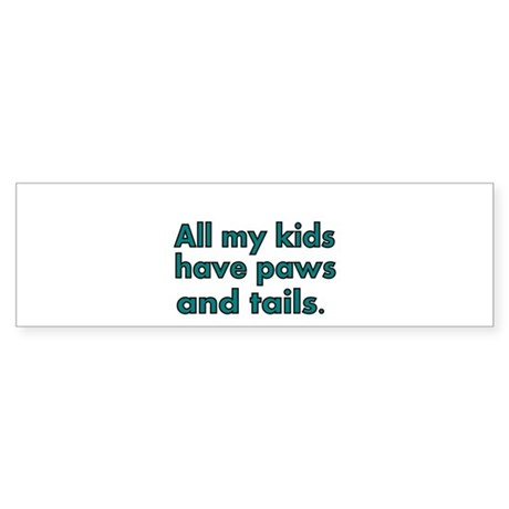 All my kids have paws and tails Bumper Sticker