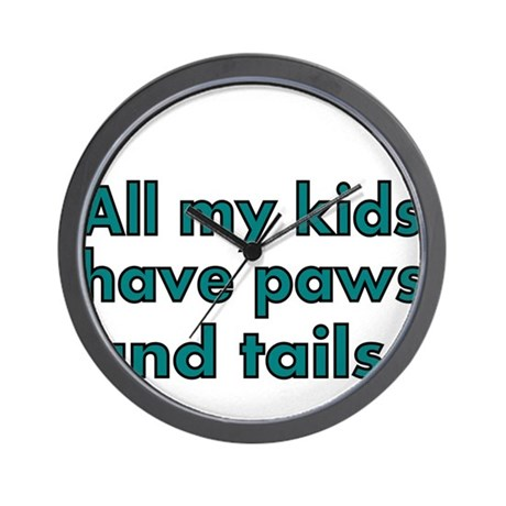 All my kids have paws and tails Wall Clock