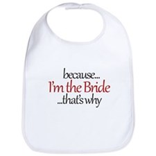 I'm the BRIDE that's why Bib
