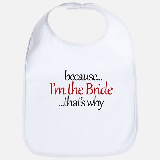 I'm the BRIDE that's why Bib