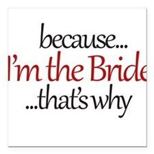 """I'm the BRIDE that's why Square Car Magnet 3"""" x 3"""""""