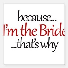 "I'm the BRIDE that's why Square Car Magnet 3"" x 3"""