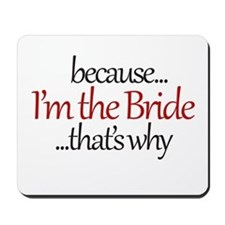 I'm the BRIDE that's why Mousepad