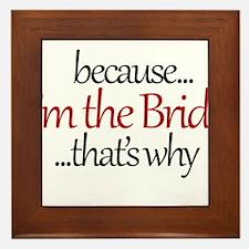 I'm the BRIDE that's why Framed Tile