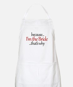 I'm the BRIDE that's why Apron