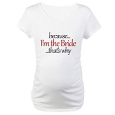 I'm the BRIDE that's why Shirt