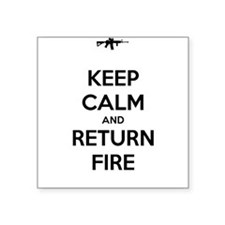 "Keep Calm and Return Fire Square Sticker 3"" x 3"""