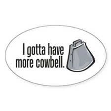 More Cowbell! Oval Decal