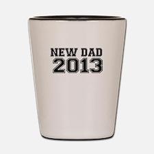 NEW DAD 2013 Shot Glass