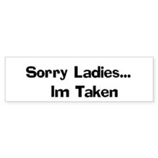 Sorry Ladies... Im Taken Bumper Car Sticker