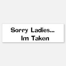 Sorry Ladies... Im Taken Bumper Bumper Bumper Sticker