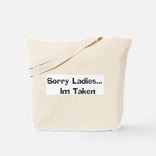 Sorry Ladies...   Im Taken Tote Bag