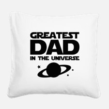 Greatest Dad In The Universe Square Canvas Pillow