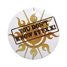You Dont Know Styxx! Ornament (Round)