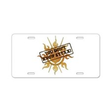 You Dont Know Styxx! Aluminum License Plate