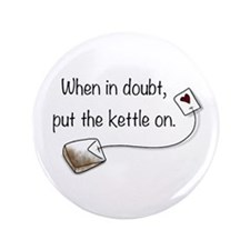 "When in doubt, put the kettle on. 3.5"" Button"