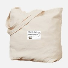 When in doubt, put the kettle on. Tote Bag