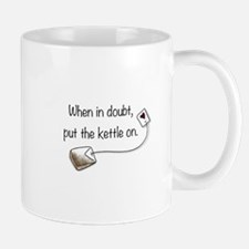 When in doubt, put the kettle on. Mug