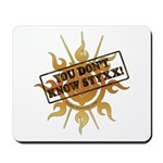 You Dont Know Styxx! Mousepad