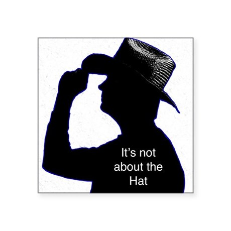 """It's not about the Hat Square Sticker 3"""" x 3"""""""