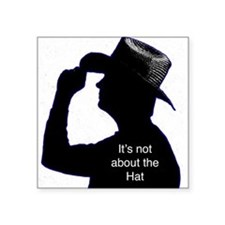 "It's not about the Hat Square Sticker 3"" x 3"""