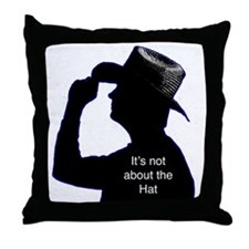 It's not about the Hat Throw Pillow