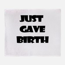 JUST GAVE BIRTH Throw Blanket
