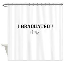 I Graduated...Finally Shower Curtain