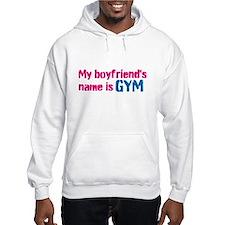 My boyfriends name is GYM Hoodie