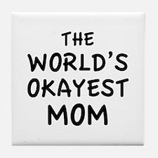 The World's Okayest Mom Tile Coaster